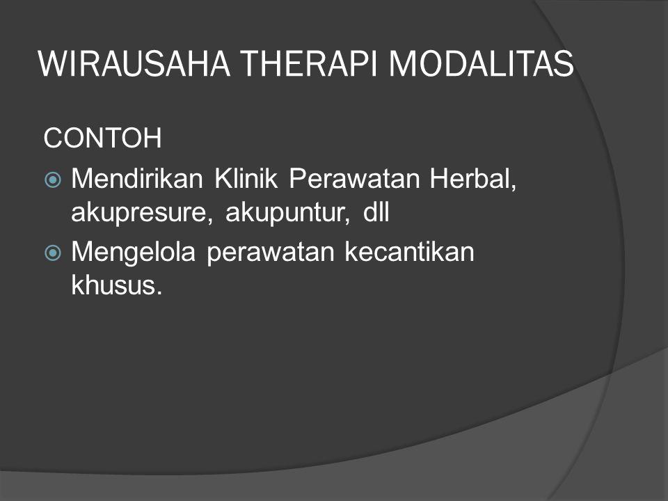 WIRAUSAHA THERAPI MODALITAS CONTOH  Mendirikan Klinik Perawatan Herbal, akupresure, akupuntur, dll  Mengelola perawatan kecantikan khusus.