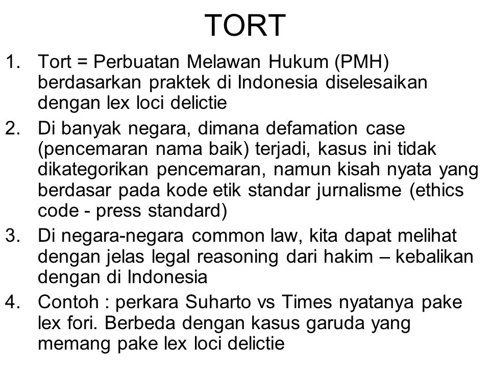 PENYELESAIAN TORT 1.Lex loci delictie 2.Lex fori 3.Kombinasi 1 & 2 4.Proper law of tort – the most just (not depend on coincident) – yang paling adil