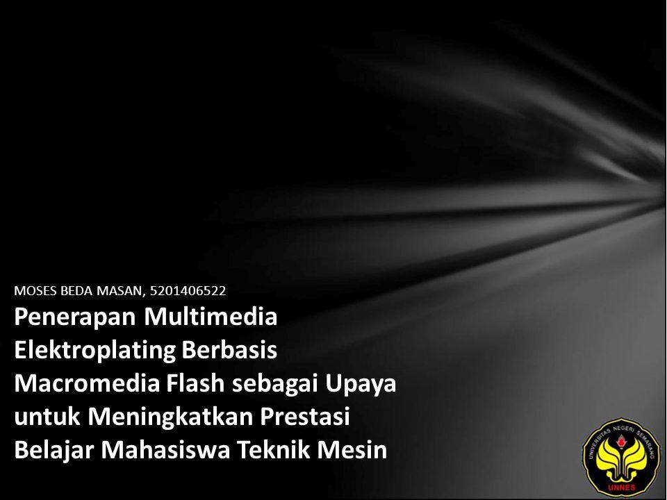 MOSES BEDA MASAN, 5201406522 Penerapan Multimedia Elektroplating Berbasis Macromedia Flash sebagai Upaya untuk Meningkatkan Prestasi Belajar Mahasiswa Teknik Mesin