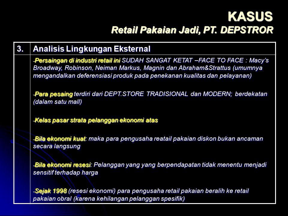 KASUS Retail Pakaian Jadi, PT. DEPSTROR 3. Analisis Lingkungan Eksternal - Persaingan di industri retail ini SUDAH SANGAT KETAT –FACE TO FACE : Macy's