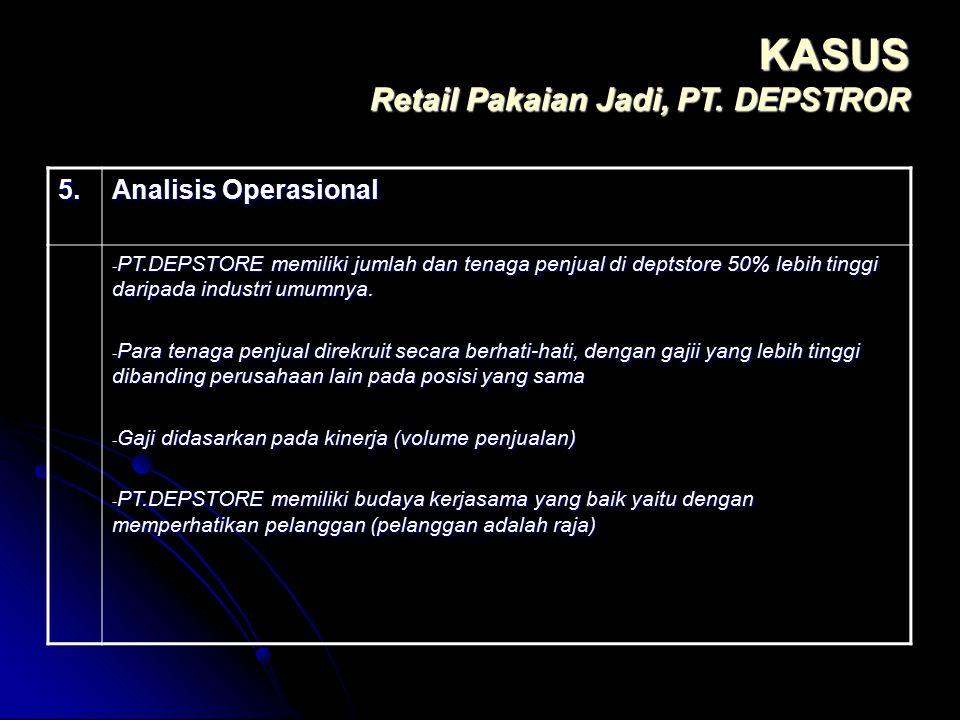 KASUS Retail Pakaian Jadi, PT. DEPSTROR 5. Analisis Operasional - PT.DEPSTORE memiliki jumlah dan tenaga penjual di deptstore 50% lebih tinggi daripad