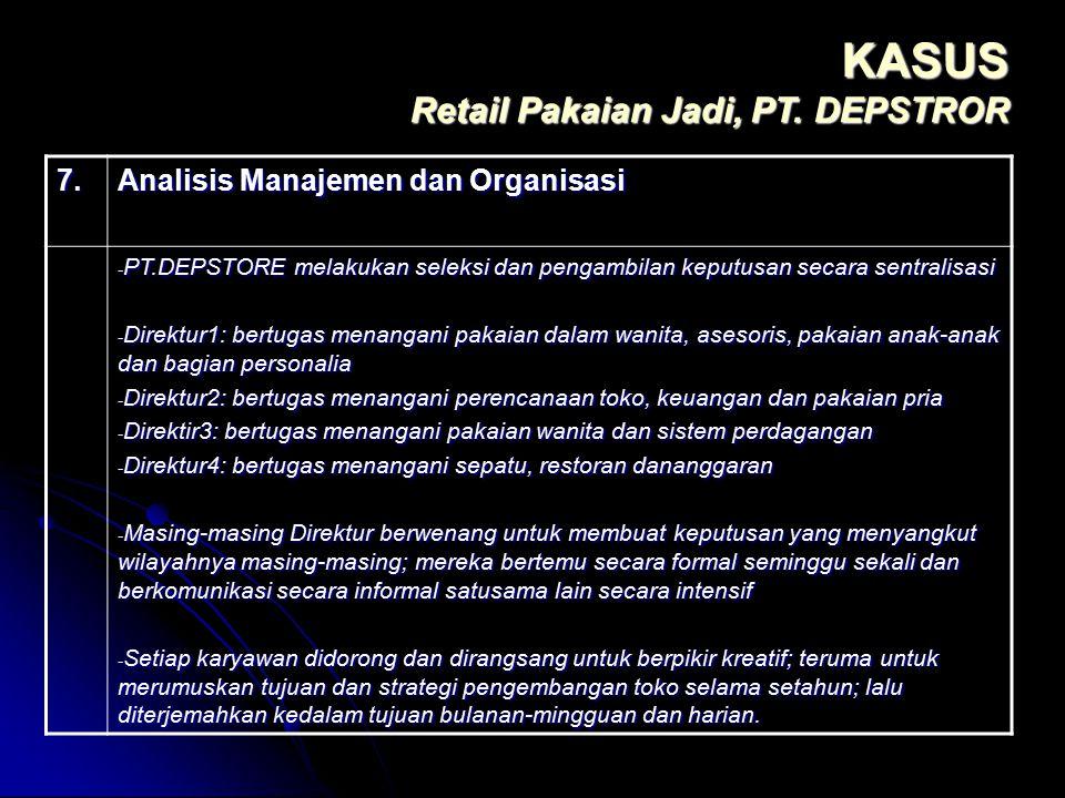 KASUS Retail Pakaian Jadi, PT. DEPSTROR 7. Analisis Manajemen dan Organisasi - PT.DEPSTORE melakukan seleksi dan pengambilan keputusan secara sentrali