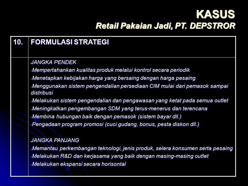 KASUS Retail Pakaian Jadi, PT. DEPSTROR 10. FORMULASI STRATEGI JANGKA PENDEK - Mempertahankan kualitas produk melalui kontrol secara periodik - Meneta