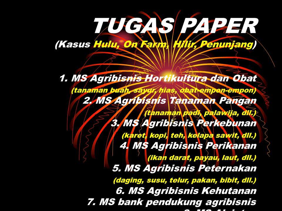 TUGAS PAPER (Kasus Hulu, On Farm, Hilir, Penunjang) 1. MS Agribisnis Hortikultura dan Obat (tanaman buah, sayur, hias, obat-empon-empon) 2. MS Agribis