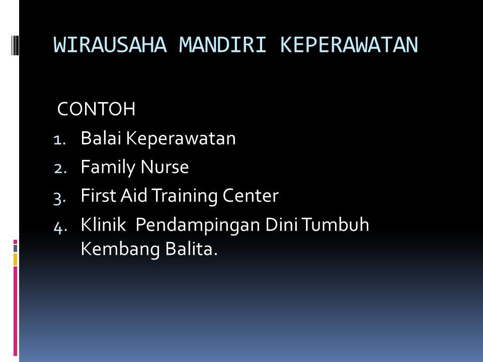 WIRAUSAHA MANDIRI KEPERAWATAN CONTOH 1. Balai Keperawatan 2. Family Nurse 3. First Aid Training Center 4. Klinik Pendampingan Dini Tumbuh Kembang Bali