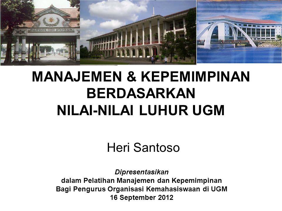 MANAJEMEN & KEPEMIMPINAN BERDASARKAN NILAI-NILAI LUHUR UGM Heri Santoso Dipresentasikan dalam Pelatihan Manajemen dan Kepemimpinan Bagi Pengurus Organ
