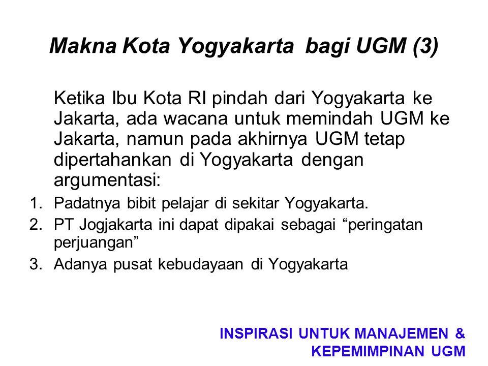 Makna Kota Yogyakarta bagi UGM (3) Ketika Ibu Kota RI pindah dari Yogyakarta ke Jakarta, ada wacana untuk memindah UGM ke Jakarta, namun pada akhirnya