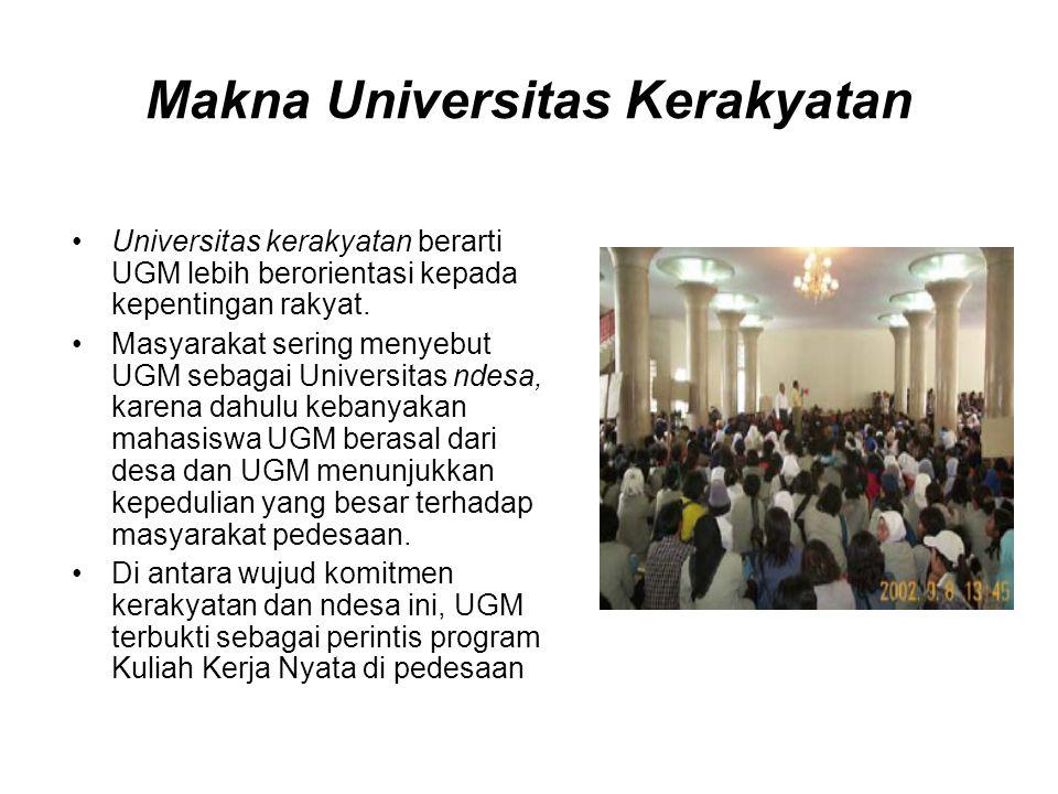 Makna Universitas Kerakyatan Universitas kerakyatan berarti UGM lebih berorientasi kepada kepentingan rakyat. Masyarakat sering menyebut UGM sebagai U