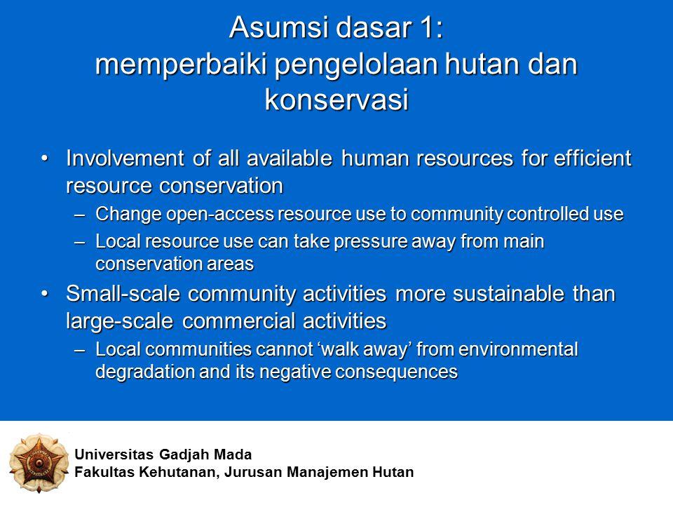 Asumsi dasar 1: memperbaiki pengelolaan hutan dan konservasi Universitas Gadjah Mada Fakultas Kehutanan, Jurusan Manajemen Hutan Involvement of all av