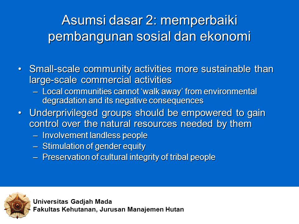 Asumsi dasar 2: memperbaiki pembangunan sosial dan ekonomi Small-scale community activities more sustainable than large-scale commercial activitiesSma