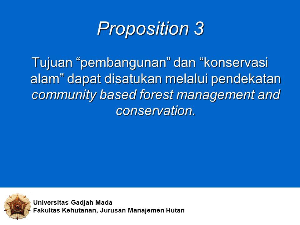 """Proposition 3 Tujuan """"pembangunan"""" dan """"konservasi alam"""" dapat disatukan melalui pendekatan community based forest management and conservation. Univer"""
