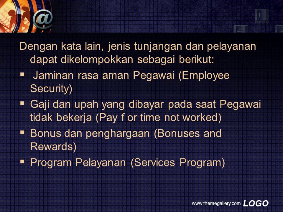 LOGO Dengan kata lain, jenis tunjangan dan pelayanan dapat dikelompokkan sebagai berikut:  Jaminan rasa aman Pegawai (Employee Security)  Gaji dan u