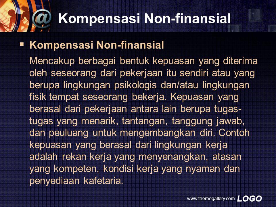 LOGO Kompensasi Non-finansial  Kompensasi Non-finansial Mencakup berbagai bentuk kepuasan yang diterima oleh seseorang dari pekerjaan itu sendiri ata