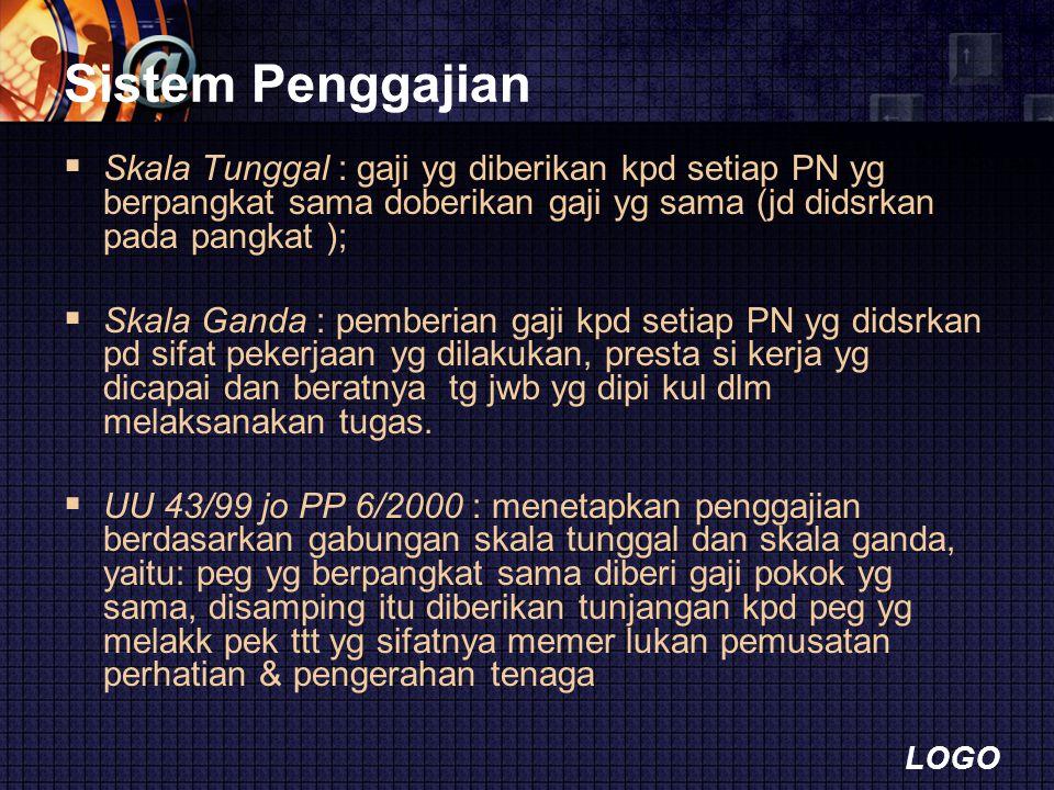 LOGO Sistem Penggajian  Skala Tunggal : gaji yg diberikan kpd setiap PN yg berpangkat sama doberikan gaji yg sama (jd didsrkan pada pangkat );  Skal