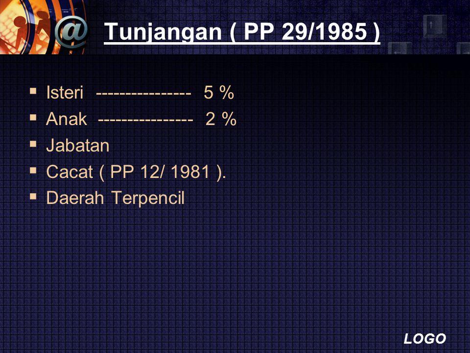 LOGO Tunjangan ( PP 29/1985 )  Isteri ---------------- 5 %  Anak ---------------- 2 %  Jabatan  Cacat ( PP 12/ 1981 ).  Daerah Terpencil