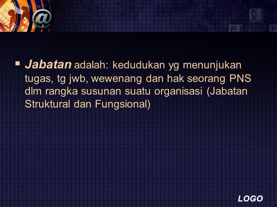 LOGO  Jabatan adalah: kedudukan yg menunjukan tugas, tg jwb, wewenang dan hak seorang PNS dlm rangka susunan suatu organisasi (Jabatan Struktural dan