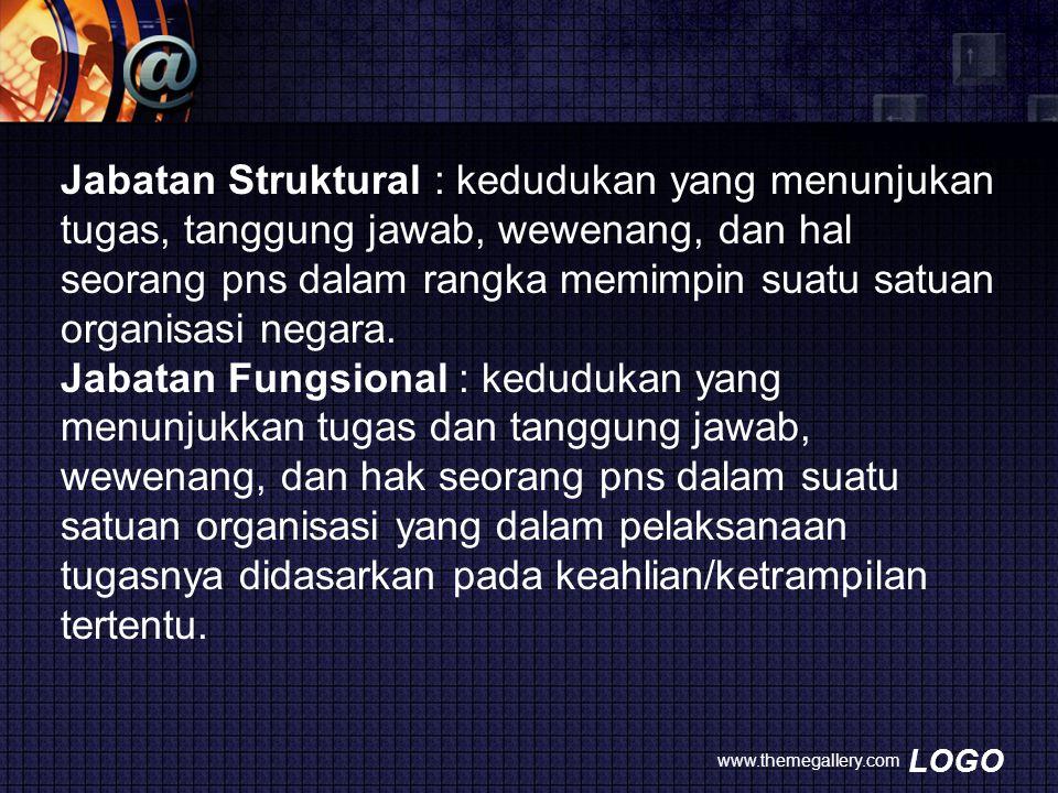 LOGO www.themegallery.com Jabatan Struktural : kedudukan yang menunjukan tugas, tanggung jawab, wewenang, dan hal seorang pns dalam rangka memimpin su