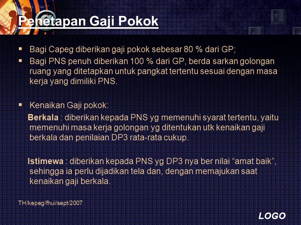 LOGO Penetapan Gaji Pokok  Bagi Capeg diberikan gaji pokok sebesar 80 % dari GP;  Bagi PNS penuh diberikan 100 % dari GP, berda sarkan golongan ruan