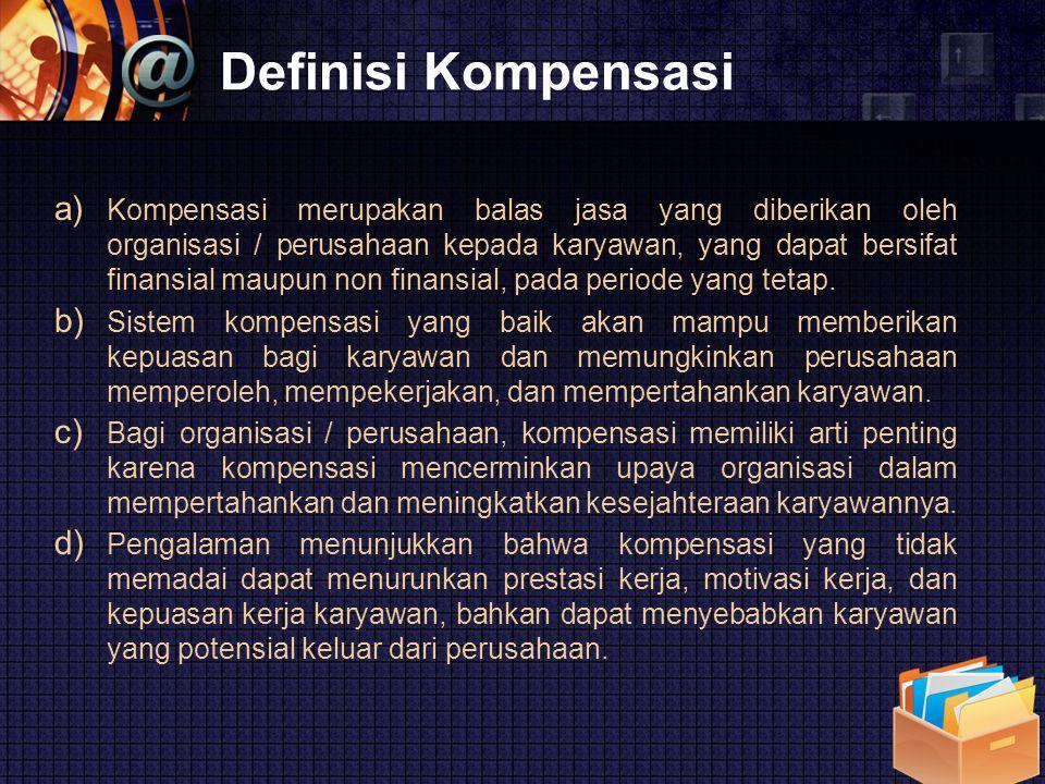LOGO Definisi Kompensasi a) Kompensasi merupakan balas jasa yang diberikan oleh organisasi / perusahaan kepada karyawan, yang dapat bersifat finansial