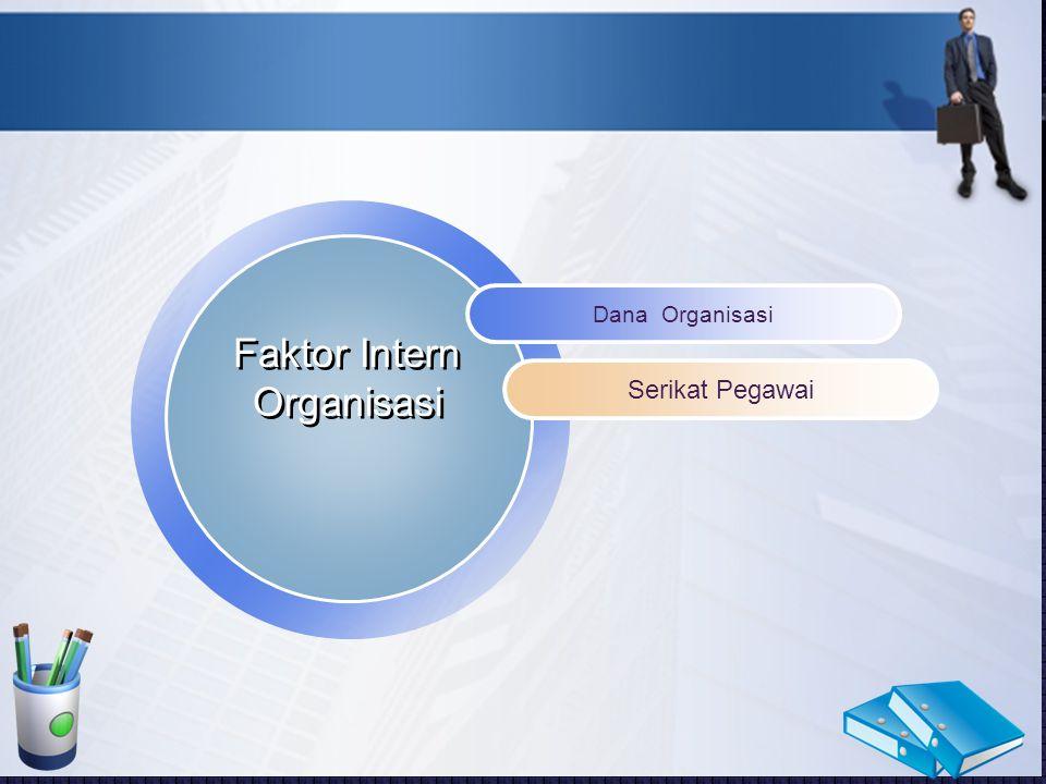 LOGO Dana Organisasi Serikat Pegawai Faktor Intern Organisasi Faktor Intern Organisasi