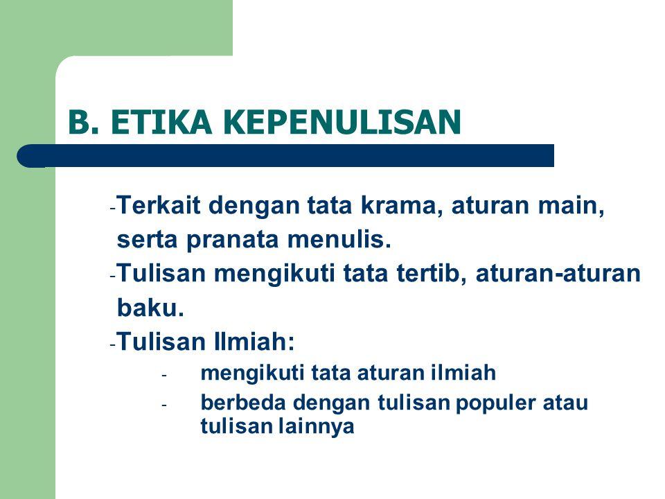 B.ETIKA KEPENULISAN - Terkait dengan tata krama, aturan main, serta pranata menulis.