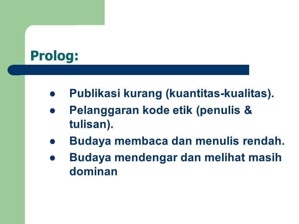 Prolog: Publikasi kurang (kuantitas-kualitas).Pelanggaran kode etik (penulis & tulisan).