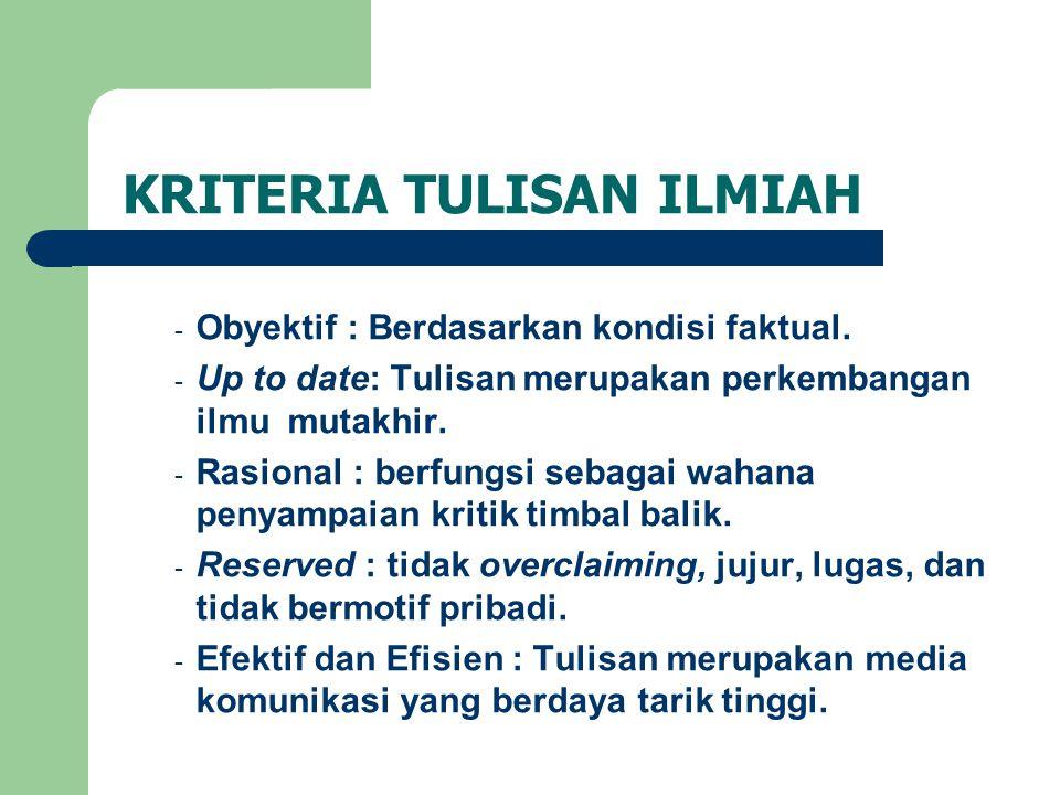 KRITERIA TULISAN ILMIAH - Obyektif : Berdasarkan kondisi faktual.