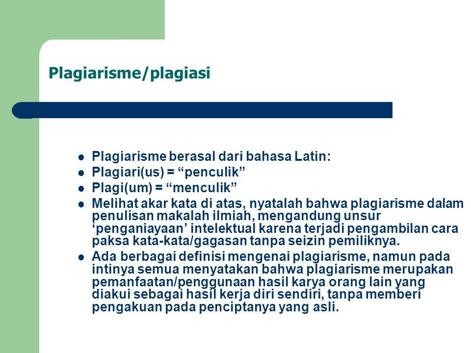 Plagiarisme/plagiasi Plagiarisme berasal dari bahasa Latin: Plagiari(us) = penculik Plagi(um) = menculik Melihat akar kata di atas, nyatalah bahwa plagiarisme dalam penulisan makalah ilmiah, mengandung unsur 'penganiayaan' intelektual karena terjadi pengambilan cara paksa kata-kata/gagasan tanpa seizin pemiliknya.