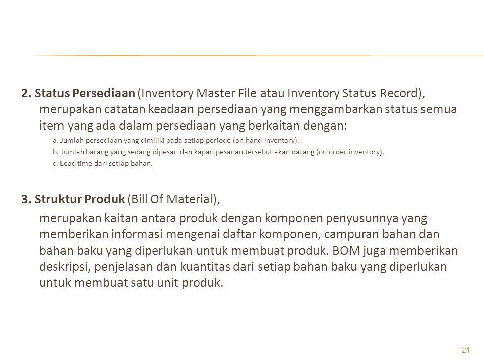 2. Status Persediaan (Inventory Master File atau Inventory Status Record), merupakan catatan keadaan persediaan yang menggambarkan status semua item y