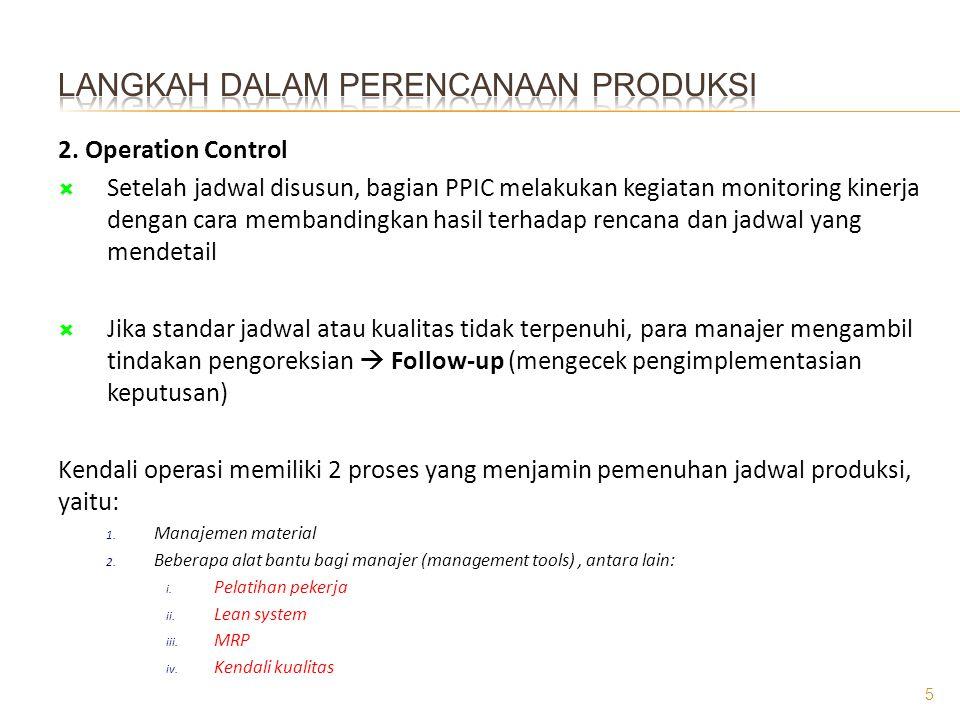 2. Operation Control  Setelah jadwal disusun, bagian PPIC melakukan kegiatan monitoring kinerja dengan cara membandingkan hasil terhadap rencana dan