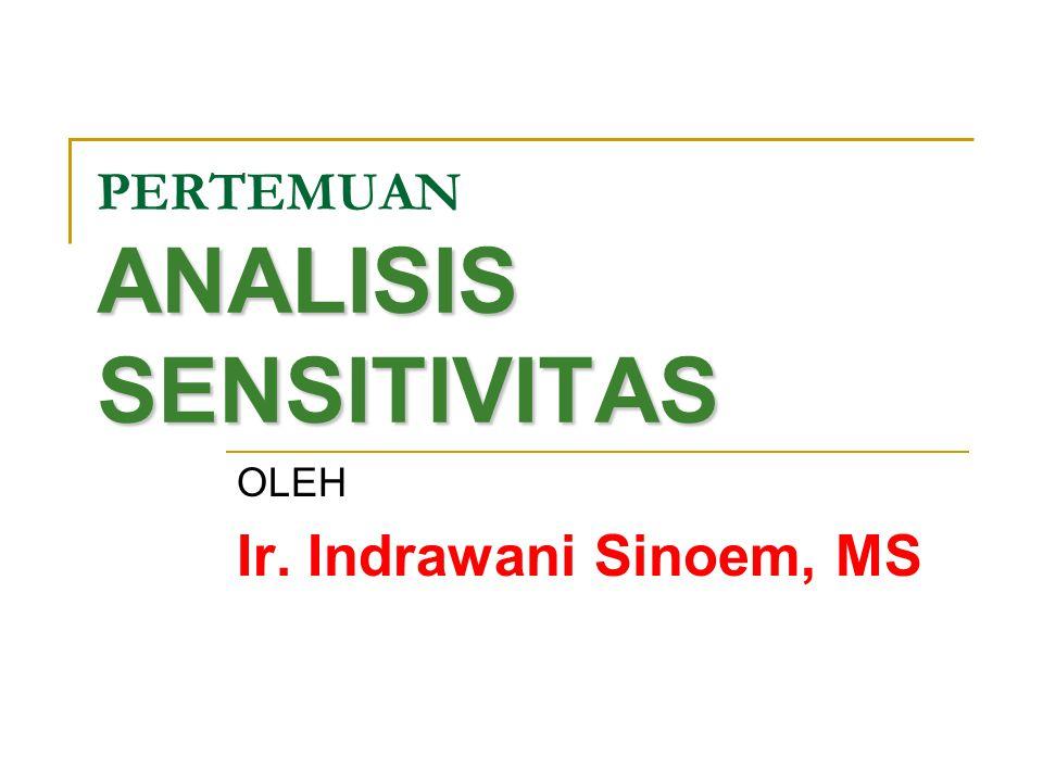 ANALISIS SENSITIVITAS PERTEMUAN ANALISIS SENSITIVITAS OLEH Ir. Indrawani Sinoem, MS