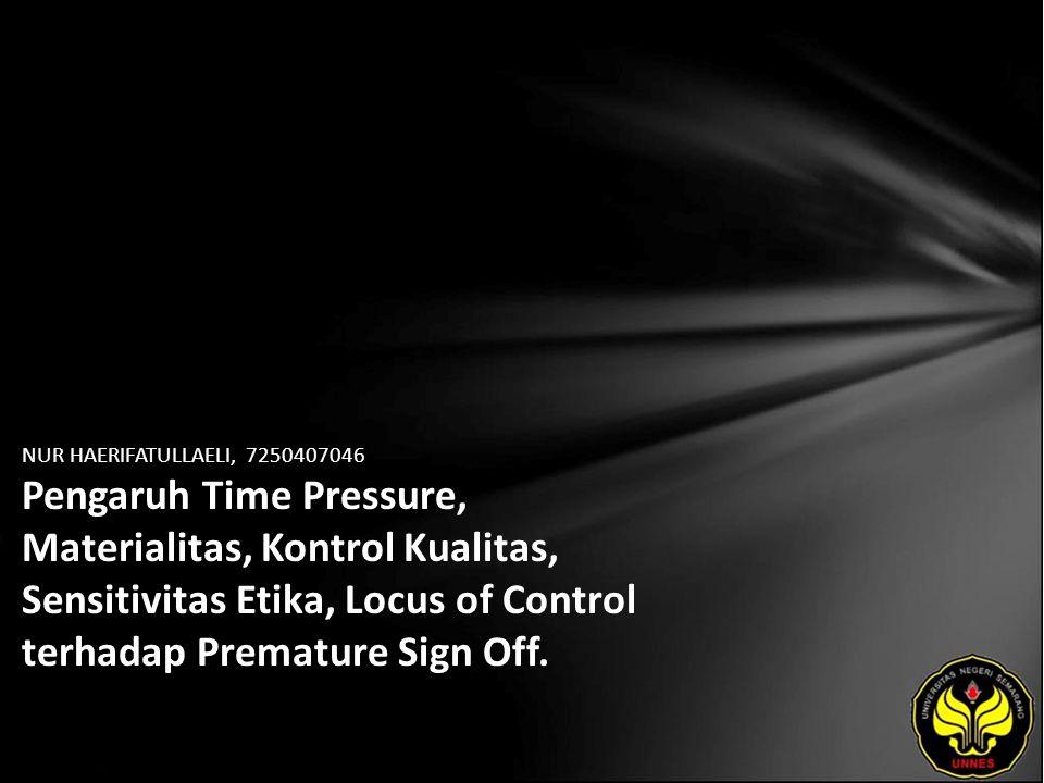 NUR HAERIFATULLAELI, 7250407046 Pengaruh Time Pressure, Materialitas, Kontrol Kualitas, Sensitivitas Etika, Locus of Control terhadap Premature Sign Off.
