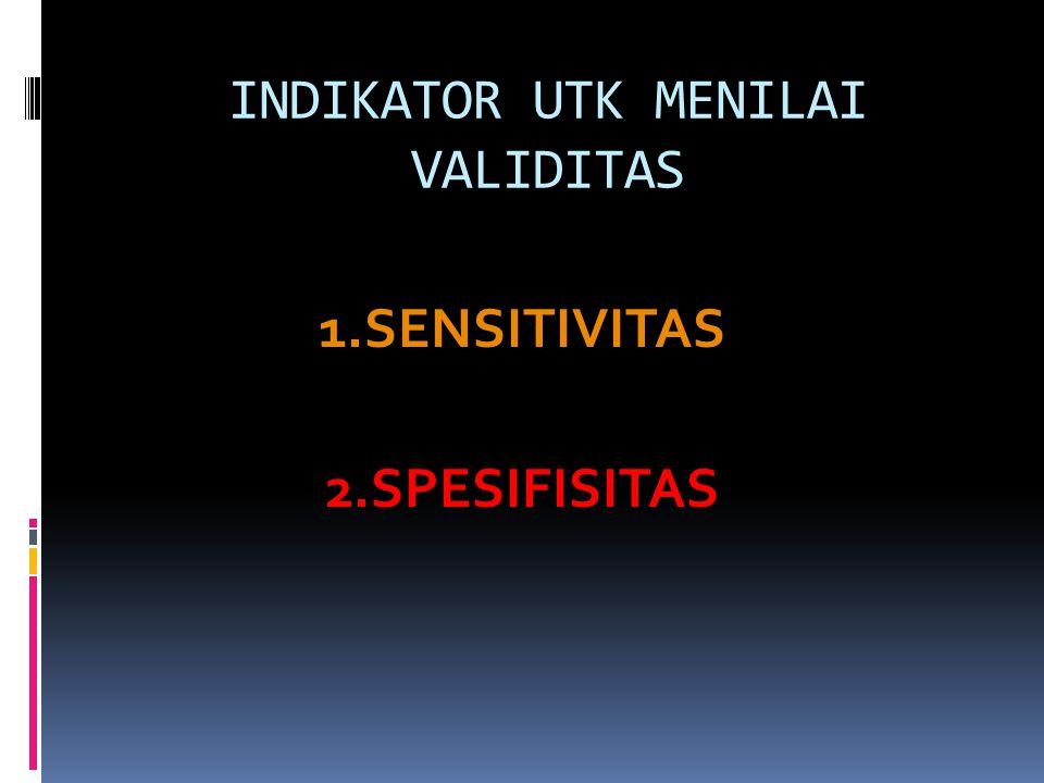INDIKATOR UTK MENILAI VALIDITAS 1.SENSITIVITAS 2.SPESIFISITAS