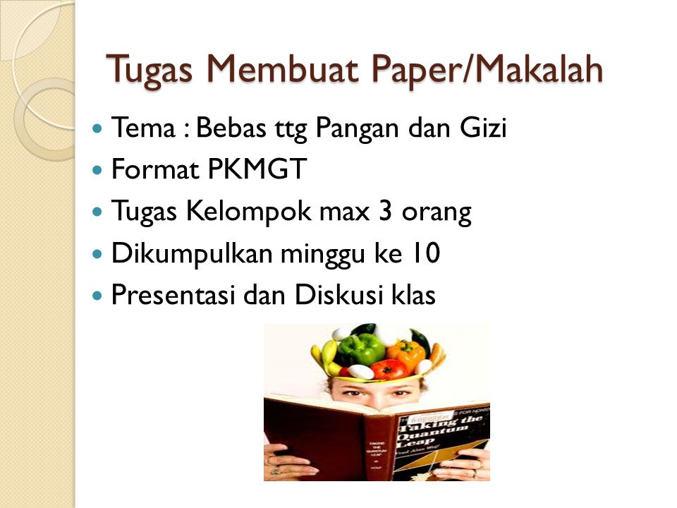 Tugas Membuat Paper/Makalah Tema : Bebas ttg Pangan dan Gizi Format PKMGT Tugas Kelompok max 3 orang Dikumpulkan minggu ke 10 Presentasi dan Diskusi k