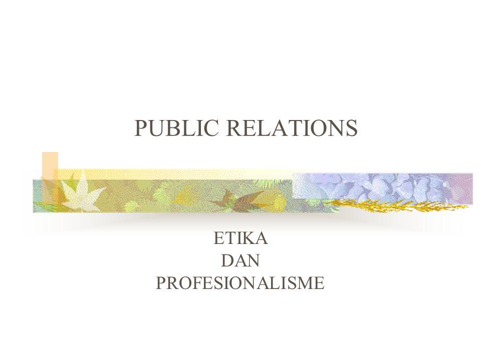 PUBLIC RELATIONS ETIKA DAN PROFESIONALISME