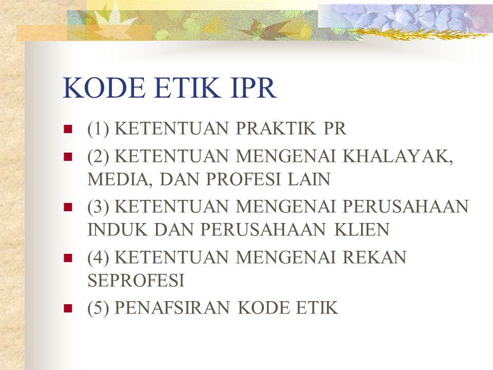 KODE ETIK IPR (1) KETENTUAN PRAKTIK PR (2) KETENTUAN MENGENAI KHALAYAK, MEDIA, DAN PROFESI LAIN (3) KETENTUAN MENGENAI PERUSAHAAN INDUK DAN PERUSAHAAN