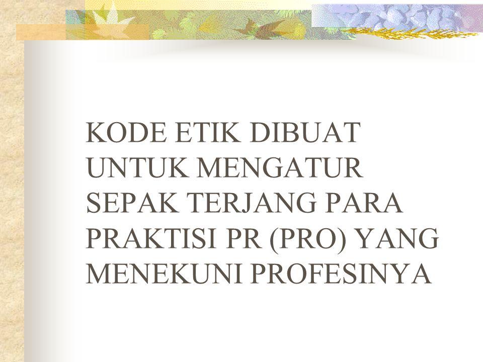 KODE ETIK INTERNASIONAL KODE ETIK BAIE (BRITISH ASSOCIATION OF INDUSTRIAL EDITORS) KODE ETIK IPR/CODE OF PROFESSIONAL CONDUCT IPR (BRITISH INSTITUTE OF PUBLIC RELATIONS)