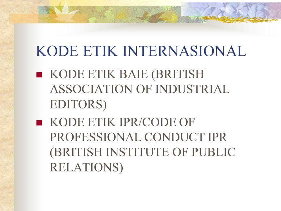 KODE ETIK INTERNASIONAL KODE ETIK BAIE (BRITISH ASSOCIATION OF INDUSTRIAL EDITORS) KODE ETIK IPR/CODE OF PROFESSIONAL CONDUCT IPR (BRITISH INSTITUTE O