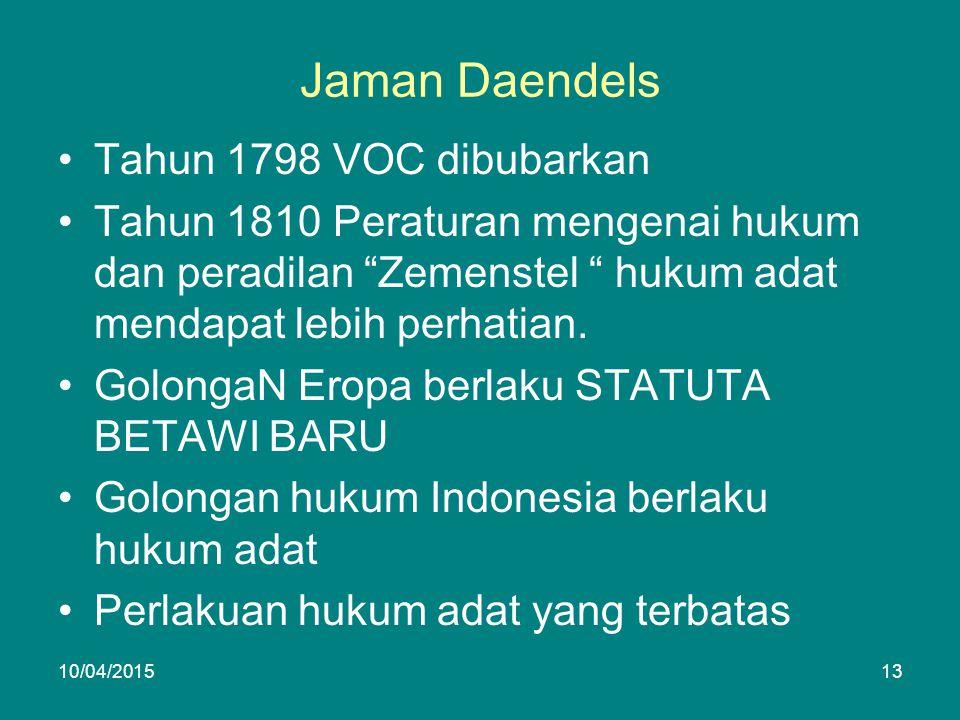 Jaman Daendels Tahun 1798 VOC dibubarkan Tahun 1810 Peraturan mengenai hukum dan peradilan Zemenstel hukum adat mendapat lebih perhatian.