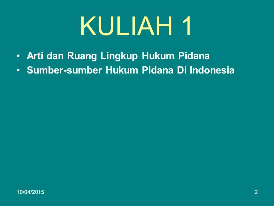 KULIAH 1 Arti dan Ruang Lingkup Hukum Pidana Sumber-sumber Hukum Pidana Di Indonesia 10/04/20152