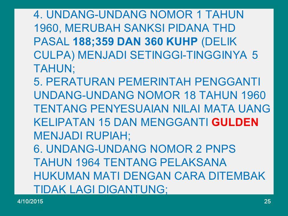4. UNDANG-UNDANG NOMOR 1 TAHUN 1960, MERUBAH SANKSI PIDANA THD PASAL 188;359 DAN 360 KUHP (DELIK CULPA) MENJADI SETINGGI-TINGGINYA 5 TAHUN; 5. PERATUR