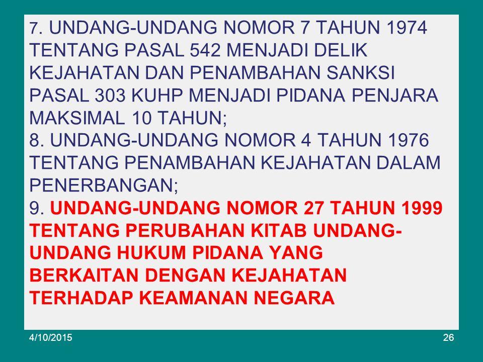 7. UNDANG-UNDANG NOMOR 7 TAHUN 1974 TENTANG PASAL 542 MENJADI DELIK KEJAHATAN DAN PENAMBAHAN SANKSI PASAL 303 KUHP MENJADI PIDANA PENJARA MAKSIMAL 10