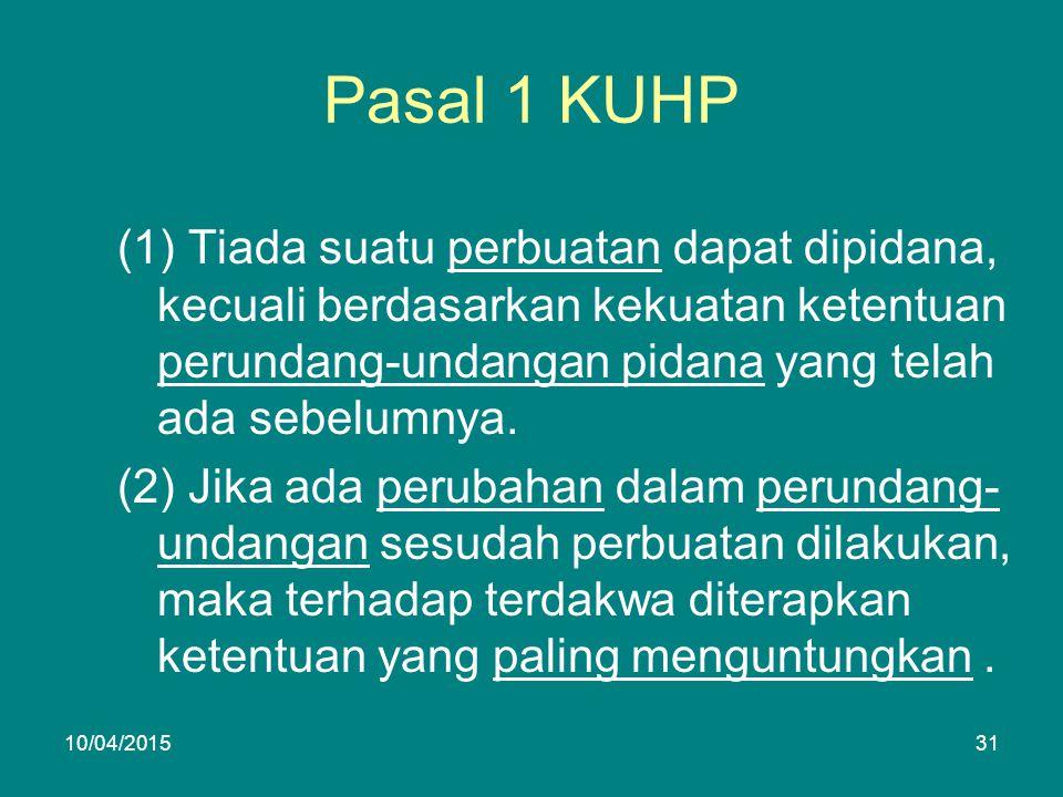 Pasal 1 KUHP (1) Tiada suatu perbuatan dapat dipidana, kecuali berdasarkan kekuatan ketentuan perundang-undangan pidana yang telah ada sebelumnya.
