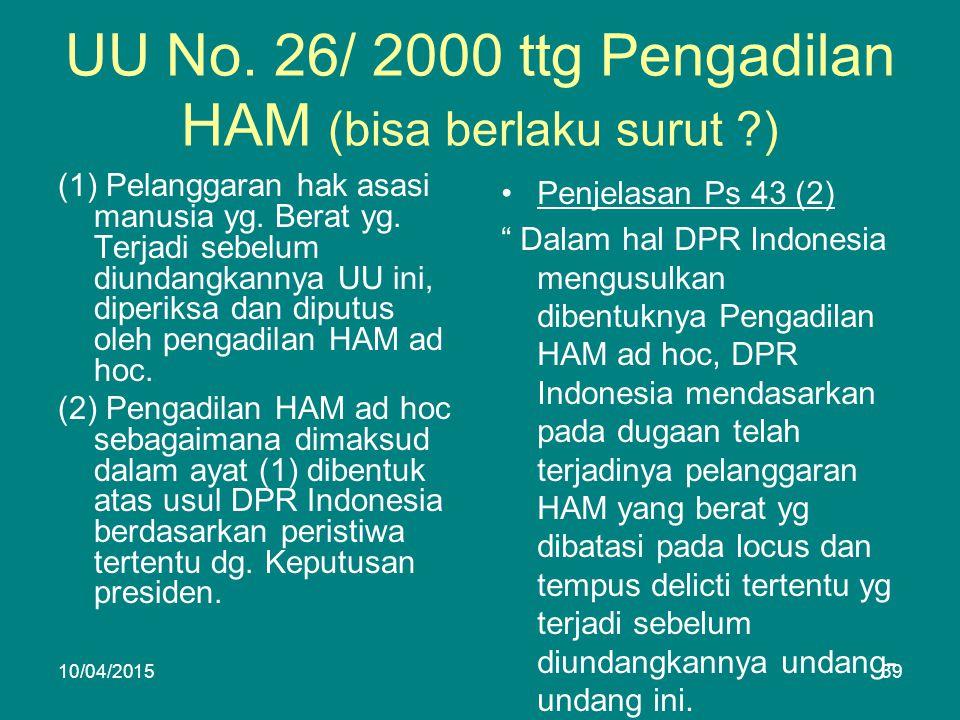 UU No. 26/ 2000 ttg Pengadilan HAM (bisa berlaku surut ) (1) Pelanggaran hak asasi manusia yg.