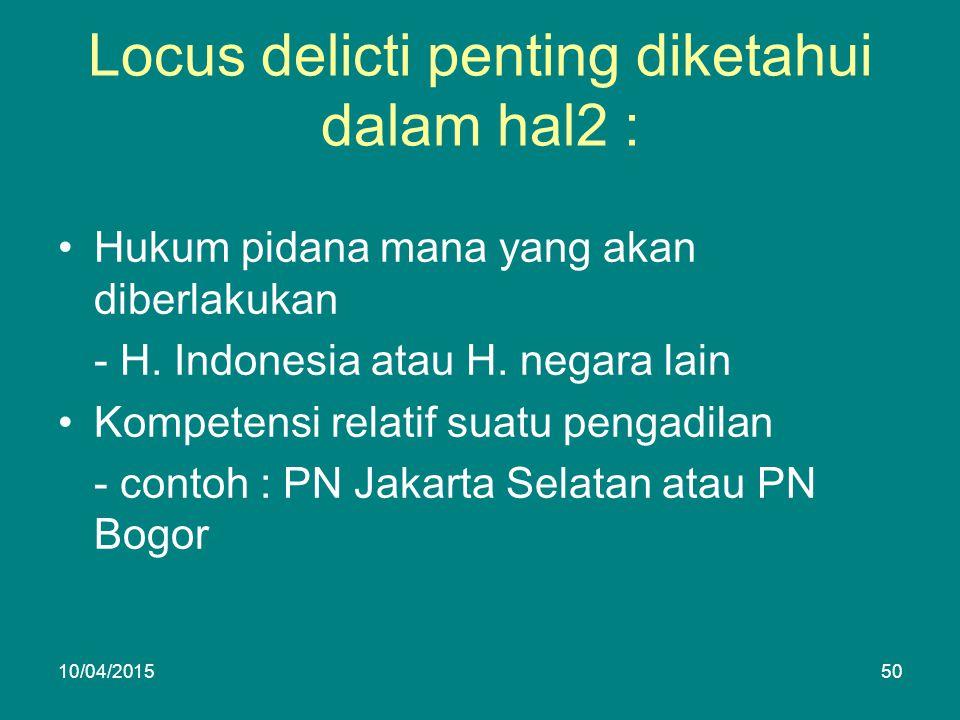 Locus delicti penting diketahui dalam hal2 : Hukum pidana mana yang akan diberlakukan - H.