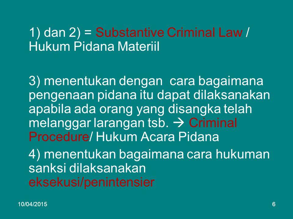 1) dan 2) = Substantive Criminal Law / Hukum Pidana Materiil 3) menentukan dengan cara bagaimana pengenaan pidana itu dapat dilaksanakan apabila ada orang yang disangka telah melanggar larangan tsb.