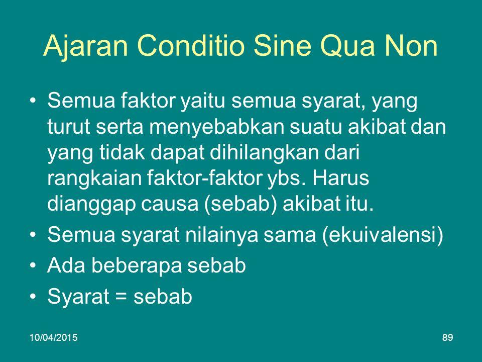 Ajaran Conditio Sine Qua Non Semua faktor yaitu semua syarat, yang turut serta menyebabkan suatu akibat dan yang tidak dapat dihilangkan dari rangkaian faktor-faktor ybs.