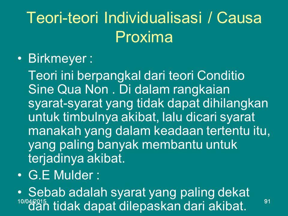 Teori-teori Individualisasi / Causa Proxima Birkmeyer : Teori ini berpangkal dari teori Conditio Sine Qua Non.