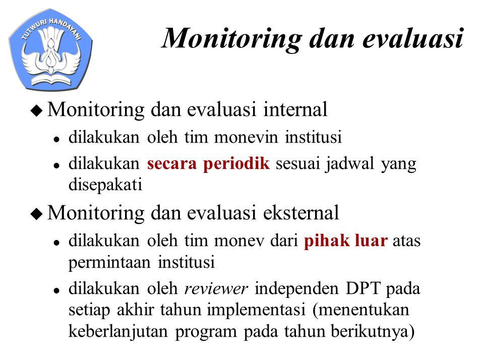Monitoring dan evaluasi  Monitoring dan evaluasi internal dilakukan oleh tim monevin institusi dilakukan secara periodik sesuai jadwal yang disepakat
