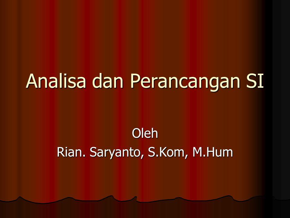 Analisa dan Perancangan SI Oleh Rian. Saryanto, S.Kom, M.Hum